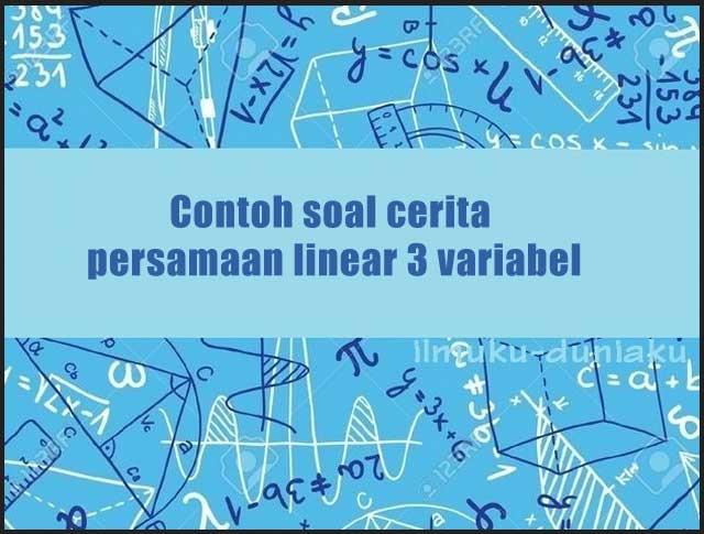 Contoh soal cerita persamaan linear 3 variabel