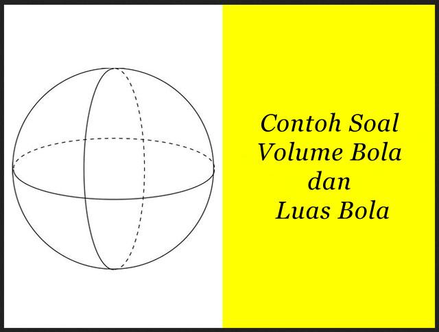 Contoh Soal Volume Bola dan Luas Bola