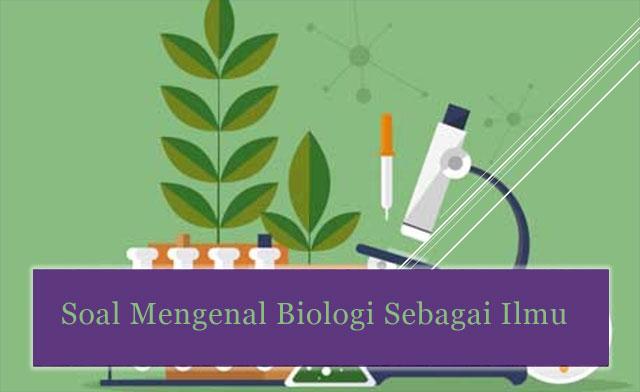 Soal Mengenal Biologi Sebagai Ilmu