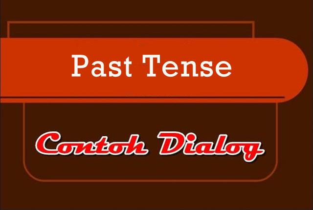 Contoh Dialog Past Tense